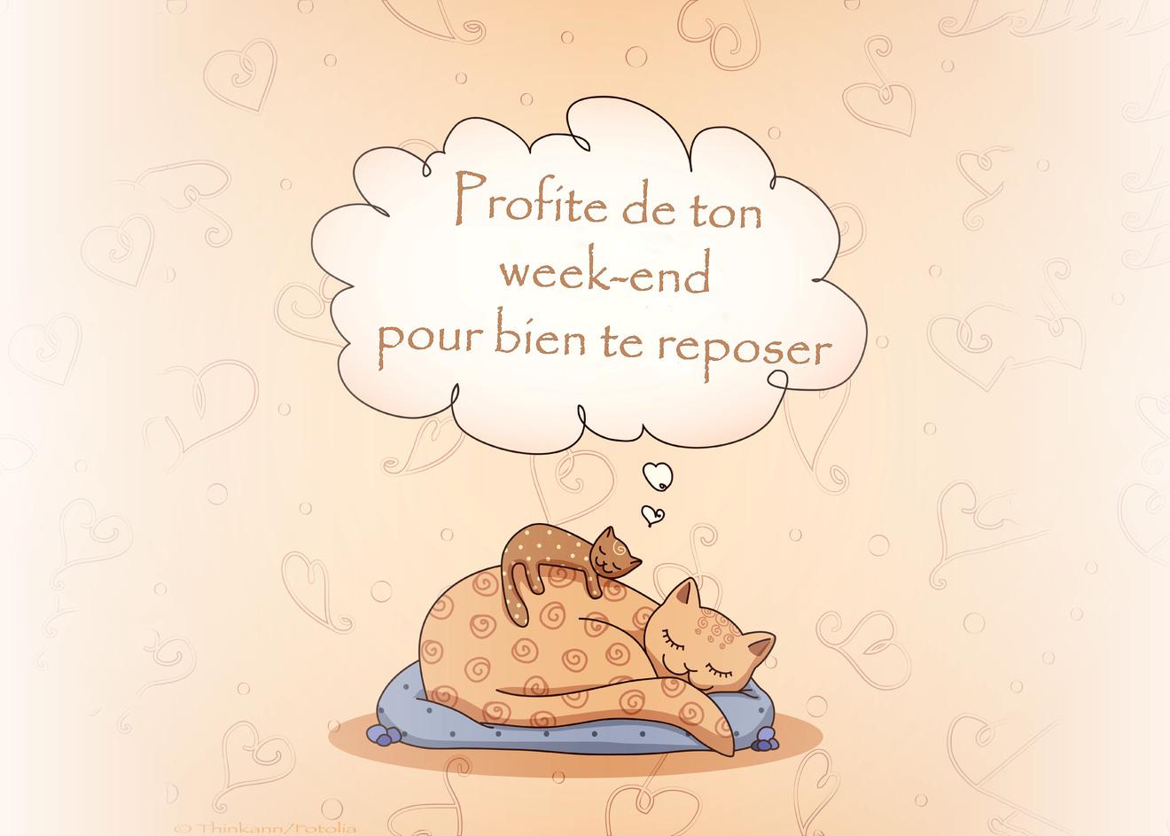 Profite de ton week-end pour bien te reposer