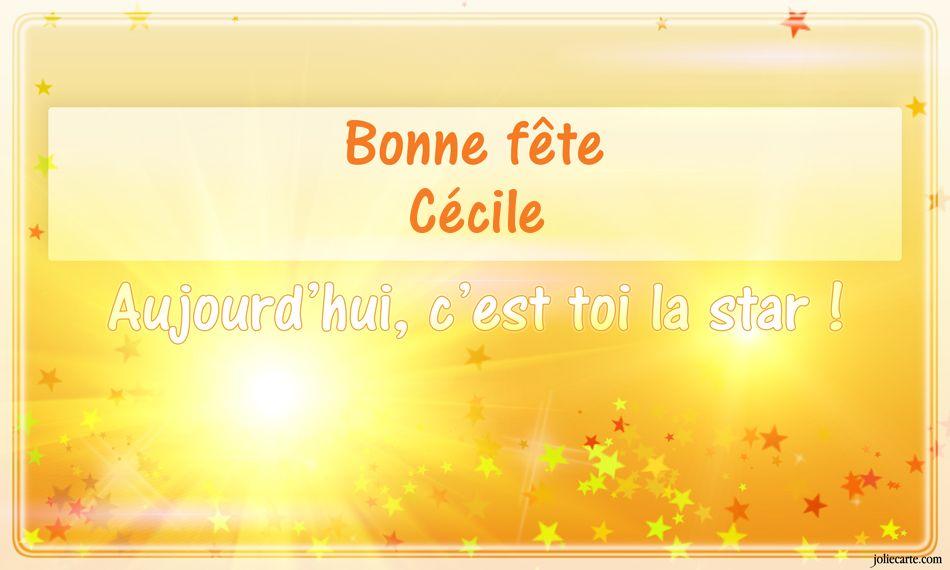 Bonne fête Cécile. Aujourd'hui c'est toi la star
